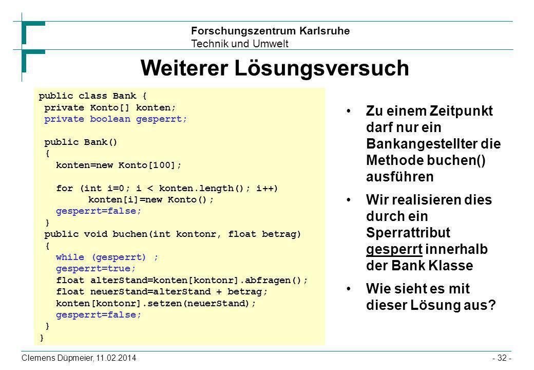 Forschungszentrum Karlsruhe Technik und Umwelt Clemens Düpmeier, 11.02.2014- 32 - Weiterer Lösungsversuch Zu einem Zeitpunkt darf nur ein Bankangestel