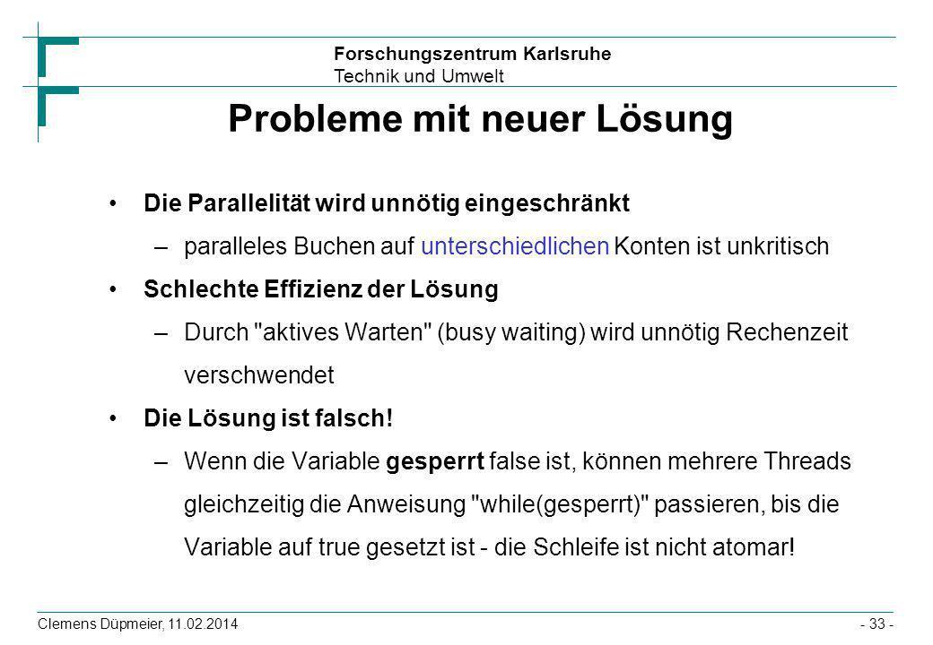 Forschungszentrum Karlsruhe Technik und Umwelt Clemens Düpmeier, 11.02.2014- 33 - Probleme mit neuer Lösung Die Parallelität wird unnötig eingeschränk