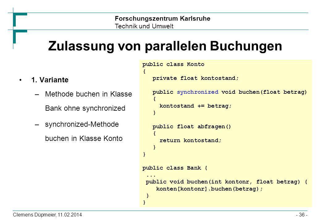 Forschungszentrum Karlsruhe Technik und Umwelt Clemens Düpmeier, 11.02.2014- 36 - Zulassung von parallelen Buchungen 1. Variante –Methode buchen in Kl