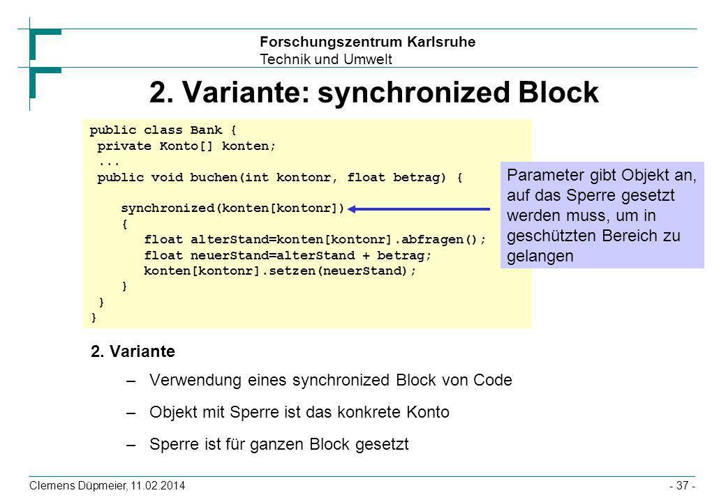 Forschungszentrum Karlsruhe Technik und Umwelt Clemens Düpmeier, 11.02.2014- 37 - 2. Variante: synchronized Block 2. Variante –Verwendung eines synchr