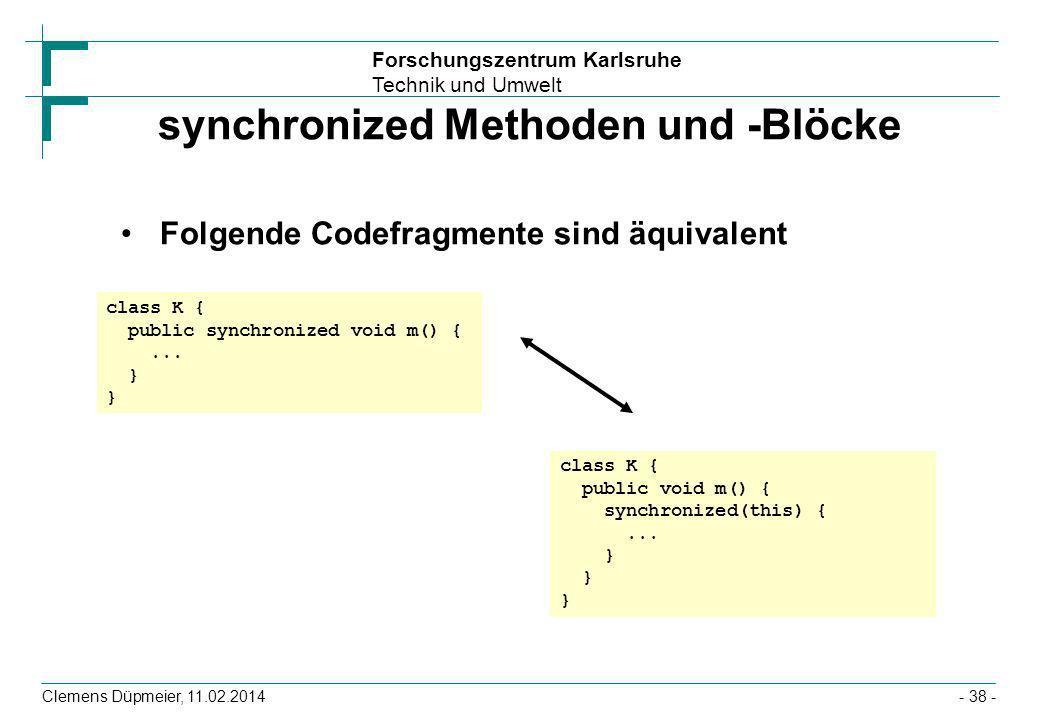 Forschungszentrum Karlsruhe Technik und Umwelt Clemens Düpmeier, 11.02.2014- 38 - synchronized Methoden und -Blöcke Folgende Codefragmente sind äquiva