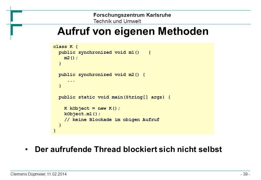 Forschungszentrum Karlsruhe Technik und Umwelt Clemens Düpmeier, 11.02.2014- 39 - Aufruf von eigenen Methoden Der aufrufende Thread blockiert sich nic