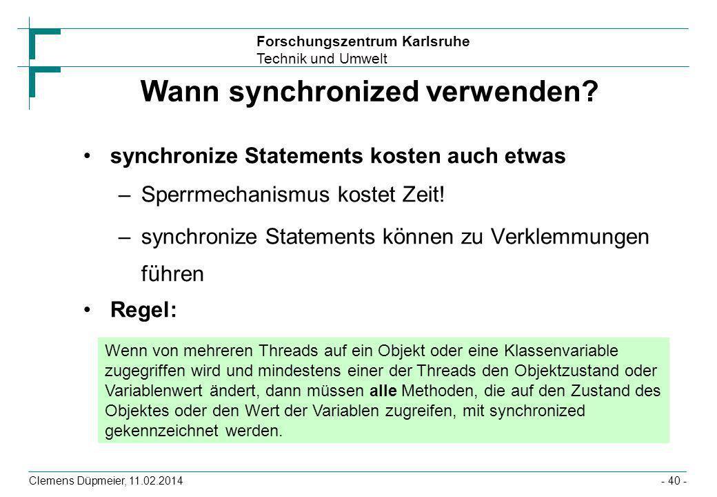 Forschungszentrum Karlsruhe Technik und Umwelt Clemens Düpmeier, 11.02.2014- 40 - Wann synchronized verwenden? synchronize Statements kosten auch etwa
