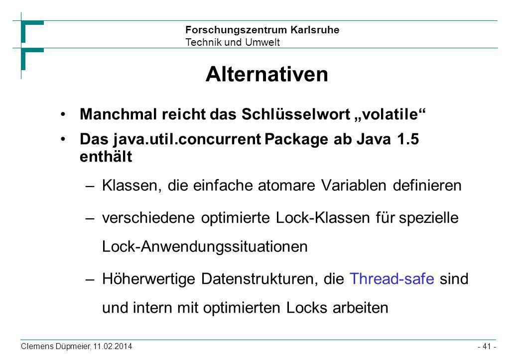 Forschungszentrum Karlsruhe Technik und Umwelt Clemens Düpmeier, 11.02.2014- 41 - Alternativen Manchmal reicht das Schlüsselwort volatile Das java.uti
