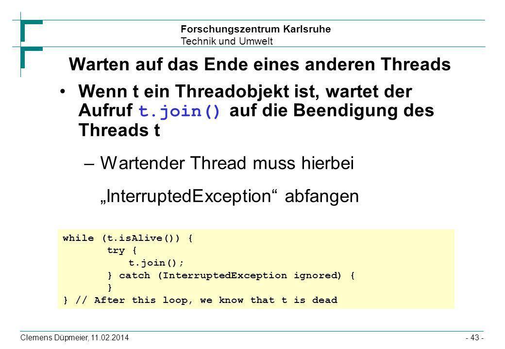 Forschungszentrum Karlsruhe Technik und Umwelt Clemens Düpmeier, 11.02.2014- 43 - Warten auf das Ende eines anderen Threads Wenn t ein Threadobjekt is
