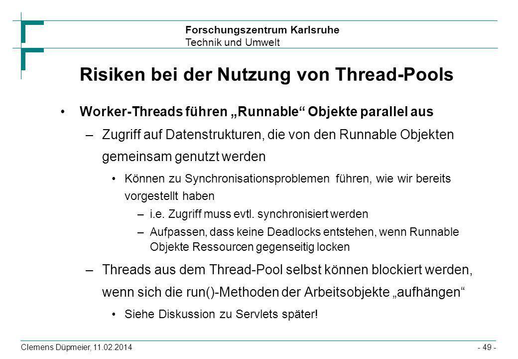 Forschungszentrum Karlsruhe Technik und Umwelt Clemens Düpmeier, 11.02.2014- 49 - Risiken bei der Nutzung von Thread-Pools Worker-Threads führen Runna