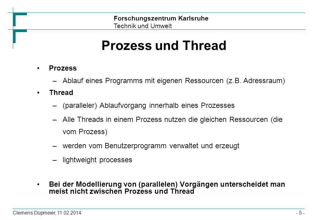 Forschungszentrum Karlsruhe Technik und Umwelt Clemens Düpmeier, 11.02.2014- 5 - Prozess und Thread Prozess –Ablauf eines Programms mit eigenen Ressou
