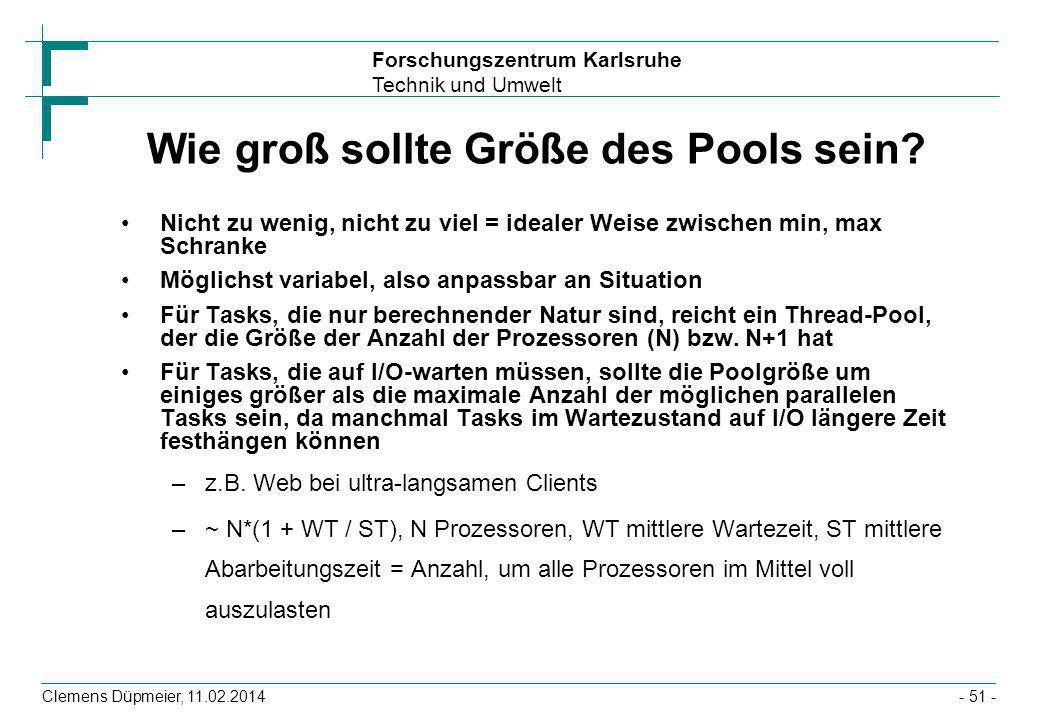 Forschungszentrum Karlsruhe Technik und Umwelt Clemens Düpmeier, 11.02.2014- 51 - Wie groß sollte Größe des Pools sein? Nicht zu wenig, nicht zu viel