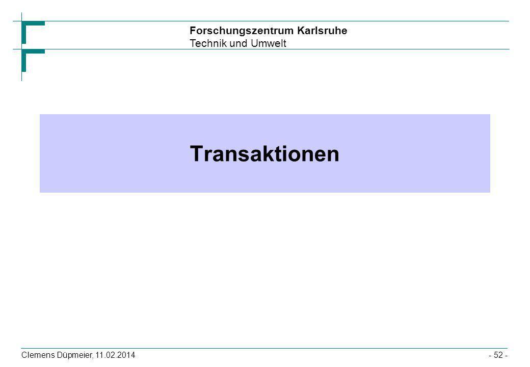 Forschungszentrum Karlsruhe Technik und Umwelt Clemens Düpmeier, 11.02.2014- 52 - Transaktionen