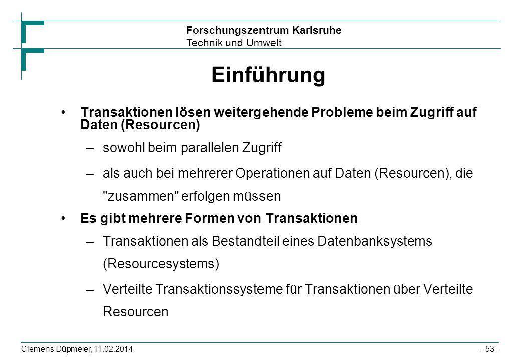 Forschungszentrum Karlsruhe Technik und Umwelt Clemens Düpmeier, 11.02.2014- 53 - Einführung Transaktionen lösen weitergehende Probleme beim Zugriff a