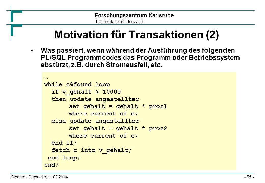 Forschungszentrum Karlsruhe Technik und Umwelt Clemens Düpmeier, 11.02.2014- 55 - Motivation für Transaktionen (2) Was passiert, wenn während der Ausf