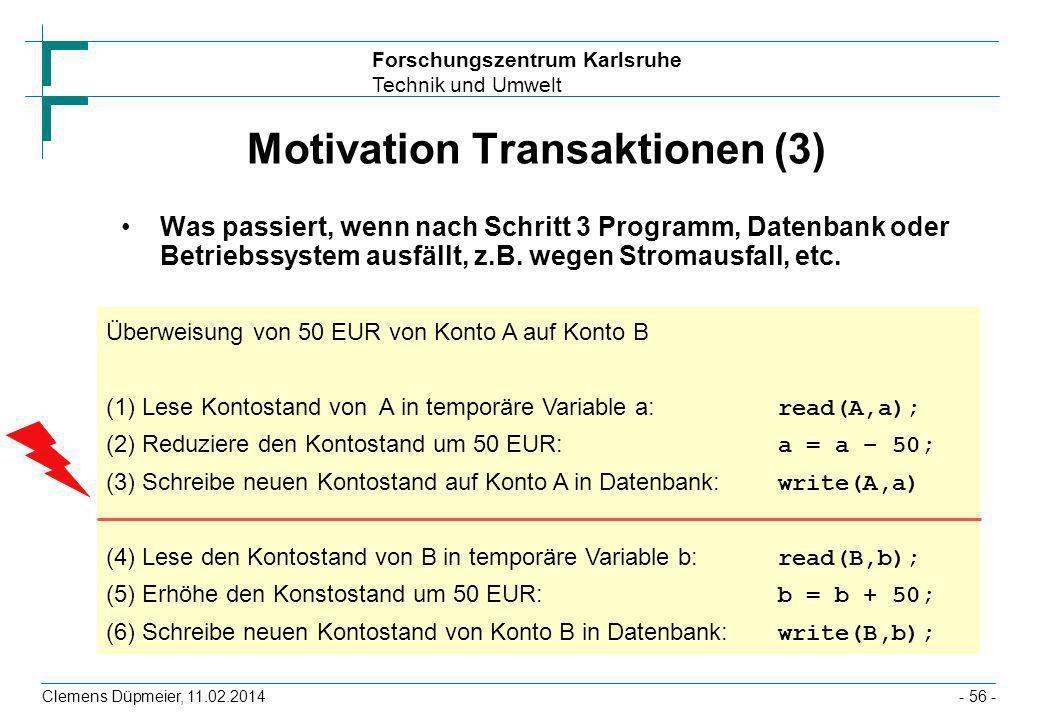Forschungszentrum Karlsruhe Technik und Umwelt Clemens Düpmeier, 11.02.2014- 56 - Motivation Transaktionen (3) Was passiert, wenn nach Schritt 3 Progr