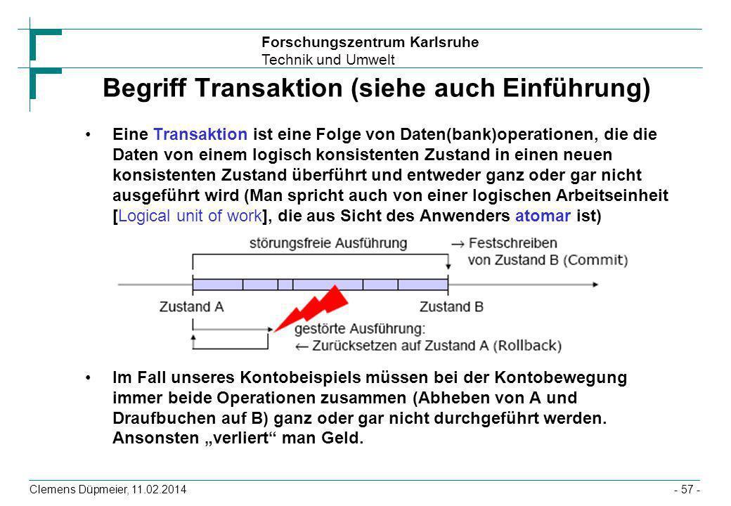 Forschungszentrum Karlsruhe Technik und Umwelt Clemens Düpmeier, 11.02.2014- 57 - Begriff Transaktion (siehe auch Einführung) Eine Transaktion ist ein