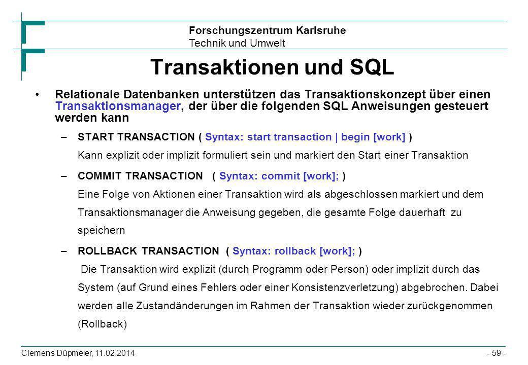Forschungszentrum Karlsruhe Technik und Umwelt Clemens Düpmeier, 11.02.2014- 59 - Transaktionen und SQL Relationale Datenbanken unterstützen das Trans