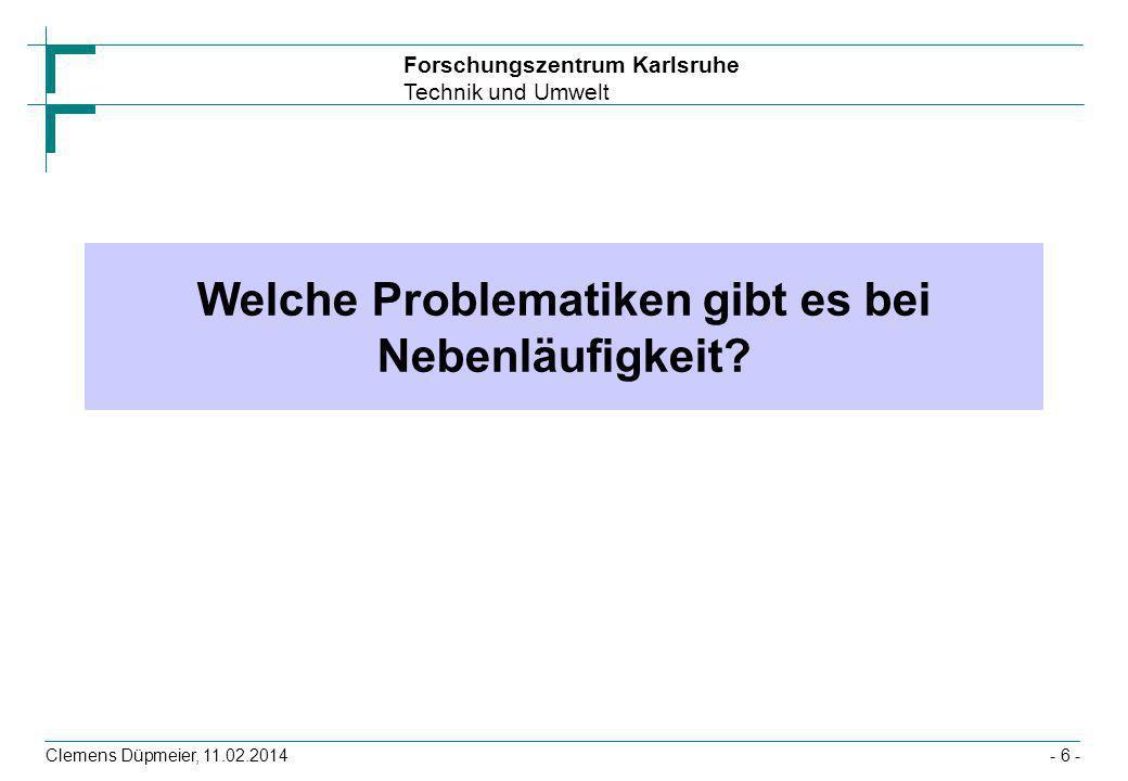 Forschungszentrum Karlsruhe Technik und Umwelt Clemens Düpmeier, 11.02.2014- 6 - Welche Problematiken gibt es bei Nebenläufigkeit?