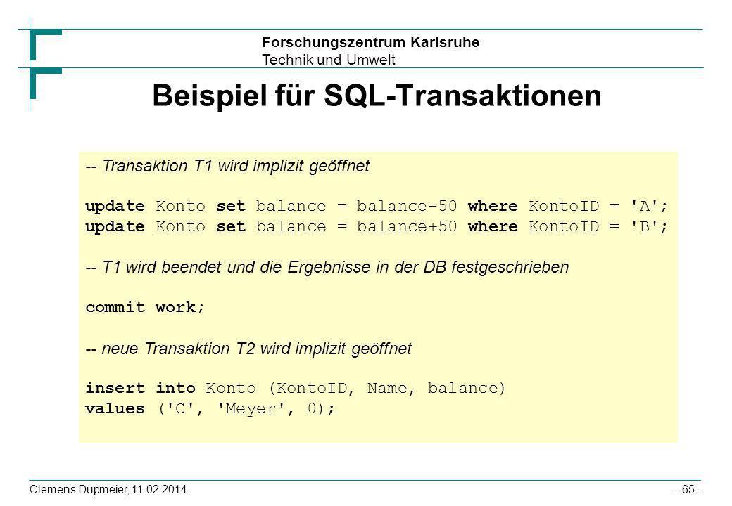 Forschungszentrum Karlsruhe Technik und Umwelt Clemens Düpmeier, 11.02.2014- 65 - Beispiel für SQL-Transaktionen -- Transaktion T1 wird implizit geöff