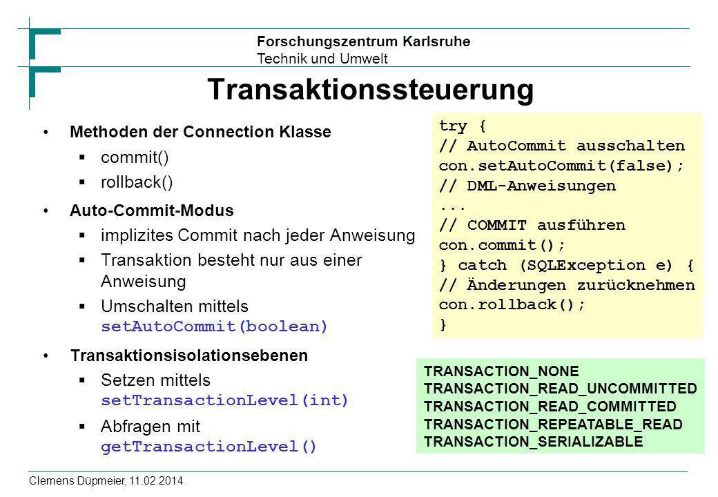 Forschungszentrum Karlsruhe Technik und Umwelt Clemens Düpmeier, 11.02.2014 Transaktionssteuerung Methoden der Connection Klasse commit() rollback() A