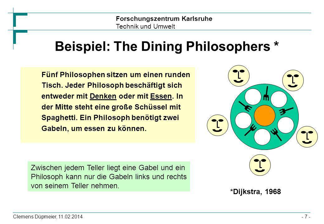 Forschungszentrum Karlsruhe Technik und Umwelt Clemens Düpmeier, 11.02.2014- 7 - Beispiel: The Dining Philosophers * Fünf Philosophen sitzen um einen
