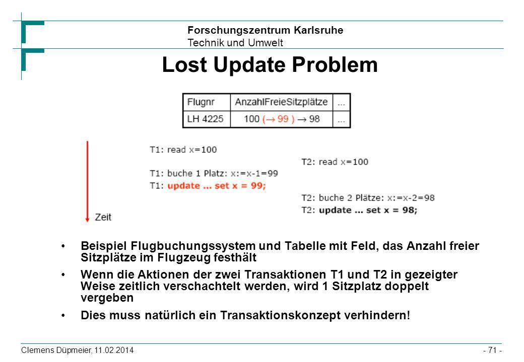 Forschungszentrum Karlsruhe Technik und Umwelt Clemens Düpmeier, 11.02.2014- 71 - Lost Update Problem Beispiel Flugbuchungssystem und Tabelle mit Feld