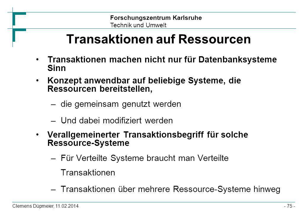 Forschungszentrum Karlsruhe Technik und Umwelt Transaktionen auf Ressourcen Transaktionen machen nicht nur für Datenbanksysteme Sinn Konzept anwendbar