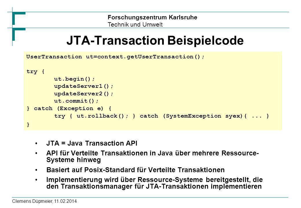 Forschungszentrum Karlsruhe Technik und Umwelt Clemens Düpmeier, 11.02.2014 JTA-Transaction Beispielcode JTA = Java Transaction API API für Verteilte