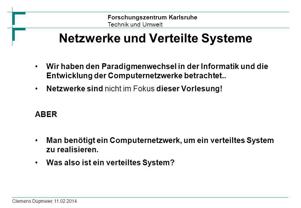 Forschungszentrum Karlsruhe Technik und Umwelt Clemens Düpmeier, 11.02.2014 Netzwerke und Verteilte Systeme Wir haben den Paradigmenwechsel in der Inf