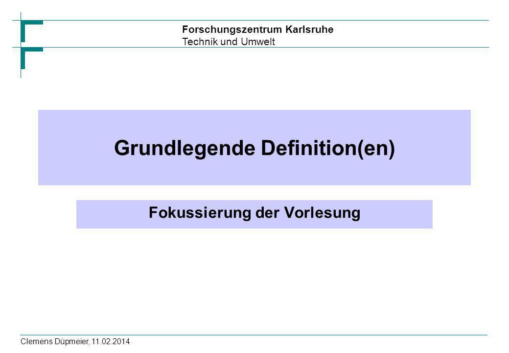 Forschungszentrum Karlsruhe Technik und Umwelt Clemens Düpmeier, 11.02.2014 Grundlegende Definition(en) Fokussierung der Vorlesung