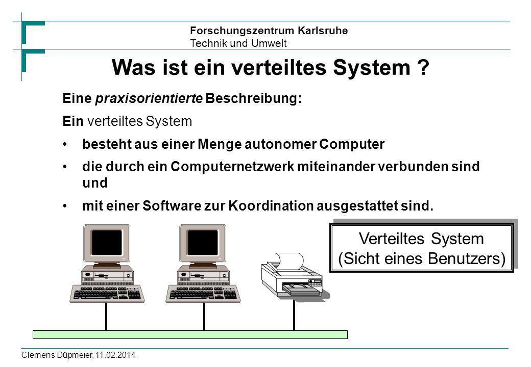 Forschungszentrum Karlsruhe Technik und Umwelt Clemens Düpmeier, 11.02.2014 Was ist ein verteiltes System ? Eine praxisorientierte Beschreibung: Ein v