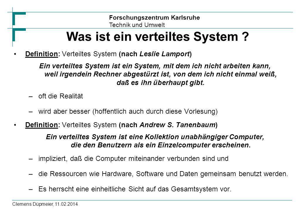 Forschungszentrum Karlsruhe Technik und Umwelt Clemens Düpmeier, 11.02.2014 Was ist ein verteiltes System ? Definition: Verteiltes System (nach Leslie