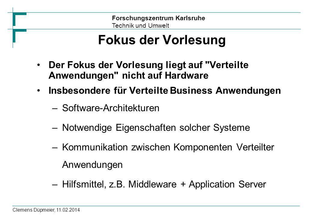 Forschungszentrum Karlsruhe Technik und Umwelt Clemens Düpmeier, 11.02.2014 Fokus der Vorlesung Der Fokus der Vorlesung liegt auf