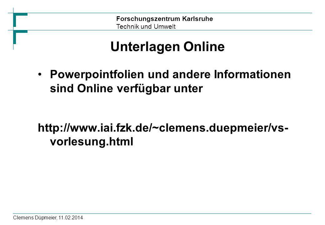 Forschungszentrum Karlsruhe Technik und Umwelt Clemens Düpmeier, 11.02.2014 Unterlagen Online Powerpointfolien und andere Informationen sind Online ve