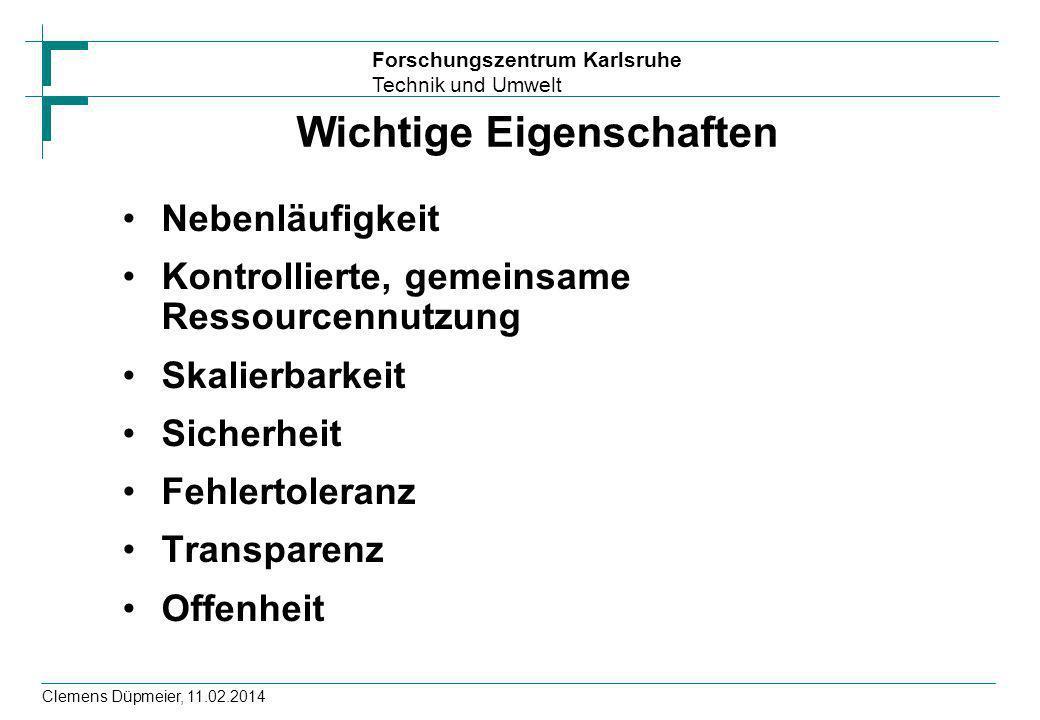 Forschungszentrum Karlsruhe Technik und Umwelt Clemens Düpmeier, 11.02.2014 Wichtige Eigenschaften Nebenläufigkeit Kontrollierte, gemeinsame Ressource