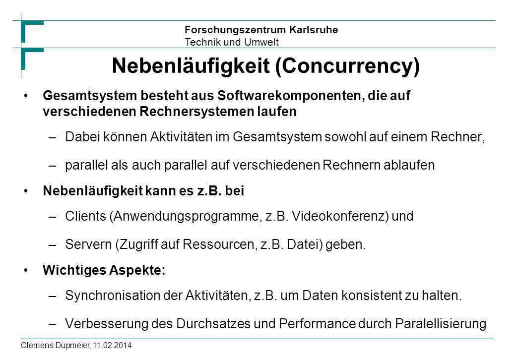 Forschungszentrum Karlsruhe Technik und Umwelt Clemens Düpmeier, 11.02.2014 Nebenläufigkeit (Concurrency) Gesamtsystem besteht aus Softwarekomponenten