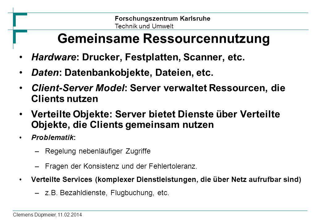 Forschungszentrum Karlsruhe Technik und Umwelt Clemens Düpmeier, 11.02.2014 Gemeinsame Ressourcennutzung Hardware: Drucker, Festplatten, Scanner, etc.