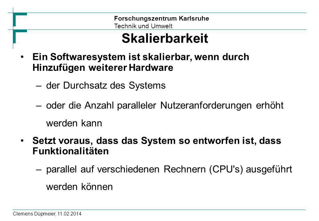 Forschungszentrum Karlsruhe Technik und Umwelt Clemens Düpmeier, 11.02.2014 Skalierbarkeit Ein Softwaresystem ist skalierbar, wenn durch Hinzufügen we