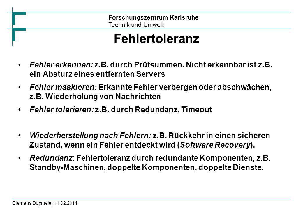 Forschungszentrum Karlsruhe Technik und Umwelt Clemens Düpmeier, 11.02.2014 Fehlertoleranz Fehler erkennen: z.B. durch Prüfsummen. Nicht erkennbar ist