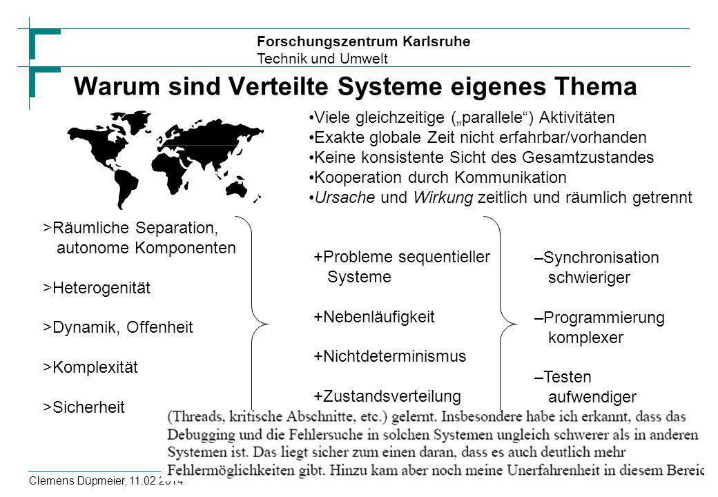 Forschungszentrum Karlsruhe Technik und Umwelt Clemens Düpmeier, 11.02.2014 Warum sind Verteilte Systeme eigenes Thema Viele gleichzeitige (parallele)