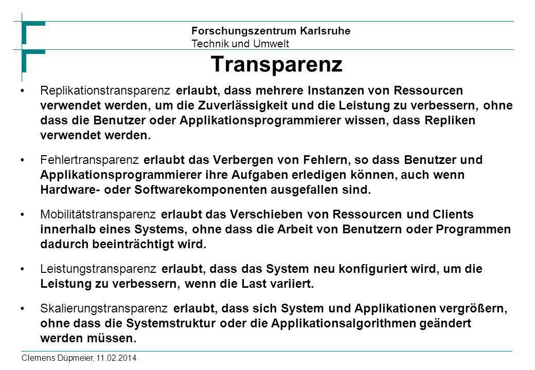 Forschungszentrum Karlsruhe Technik und Umwelt Clemens Düpmeier, 11.02.2014 Transparenz Replikationstransparenz erlaubt, dass mehrere Instanzen von Re