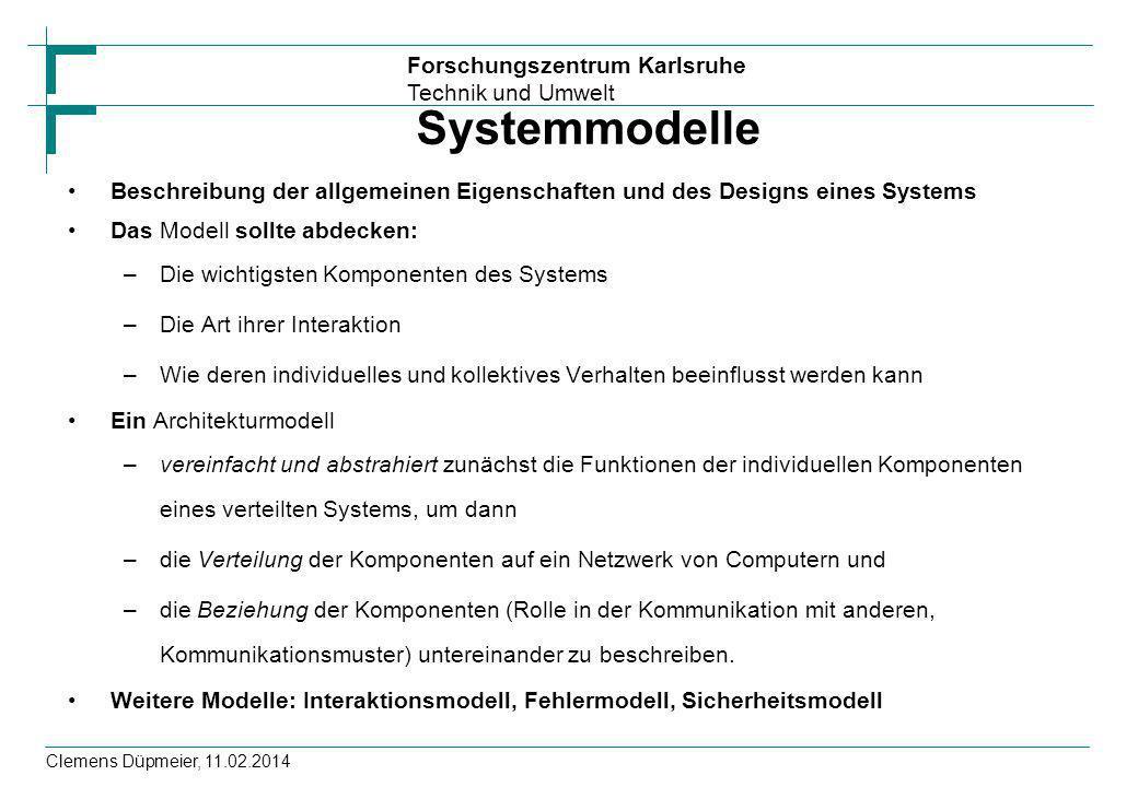 Forschungszentrum Karlsruhe Technik und Umwelt Clemens Düpmeier, 11.02.2014 Systemmodelle Beschreibung der allgemeinen Eigenschaften und des Designs e