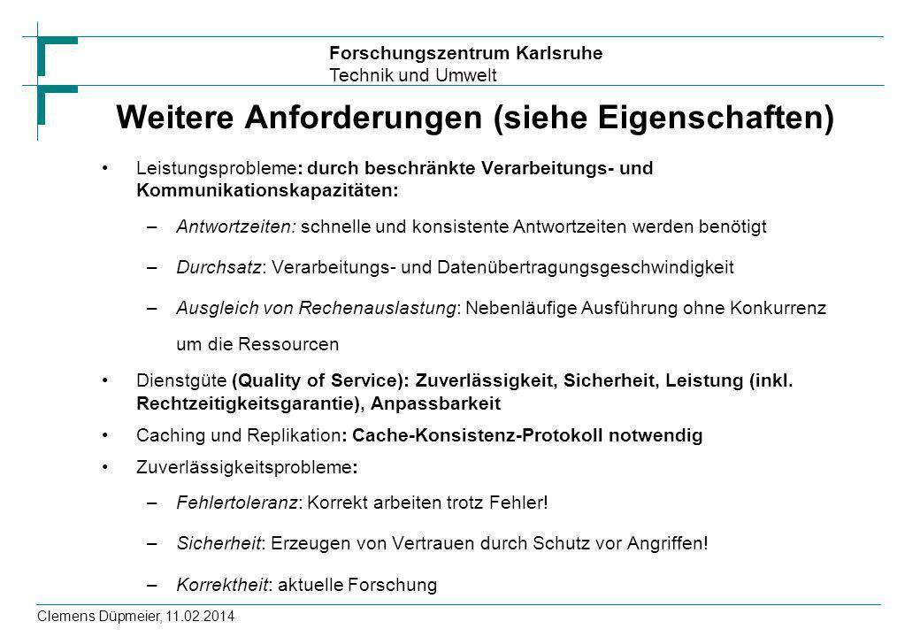 Forschungszentrum Karlsruhe Technik und Umwelt Clemens Düpmeier, 11.02.2014 Weitere Anforderungen (siehe Eigenschaften) Leistungsprobleme: durch besch