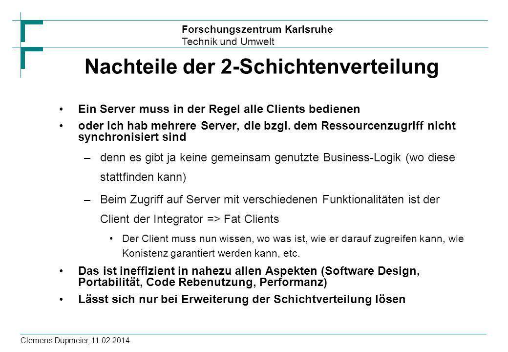 Forschungszentrum Karlsruhe Technik und Umwelt Clemens Düpmeier, 11.02.2014 Nachteile der 2-Schichtenverteilung Ein Server muss in der Regel alle Clie