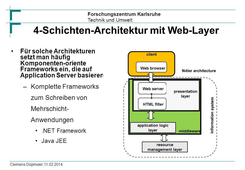 Forschungszentrum Karlsruhe Technik und Umwelt Clemens Düpmeier, 11.02.2014 4-Schichten-Architektur mit Web-Layer Für solche Architekturen setzt man h