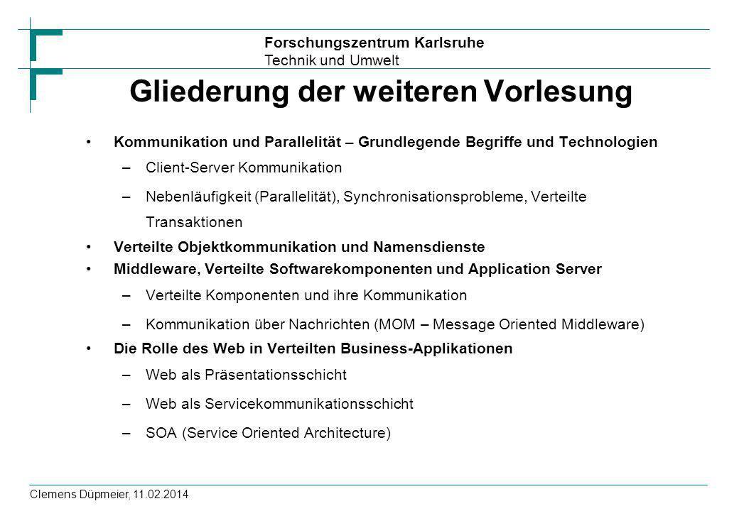Forschungszentrum Karlsruhe Technik und Umwelt Clemens Düpmeier, 11.02.2014 Gliederung der weiteren Vorlesung Kommunikation und Parallelität – Grundle