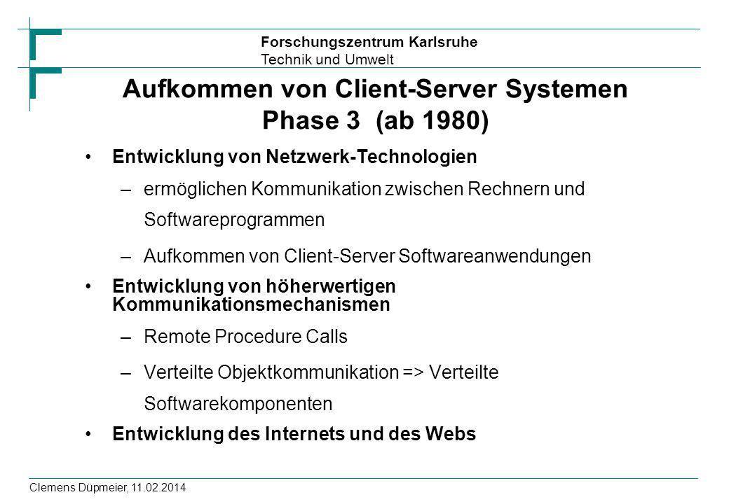 Forschungszentrum Karlsruhe Technik und Umwelt Clemens Düpmeier, 11.02.2014 Aufkommen von Client-Server Systemen Phase 3 (ab 1980) Entwicklung von Net