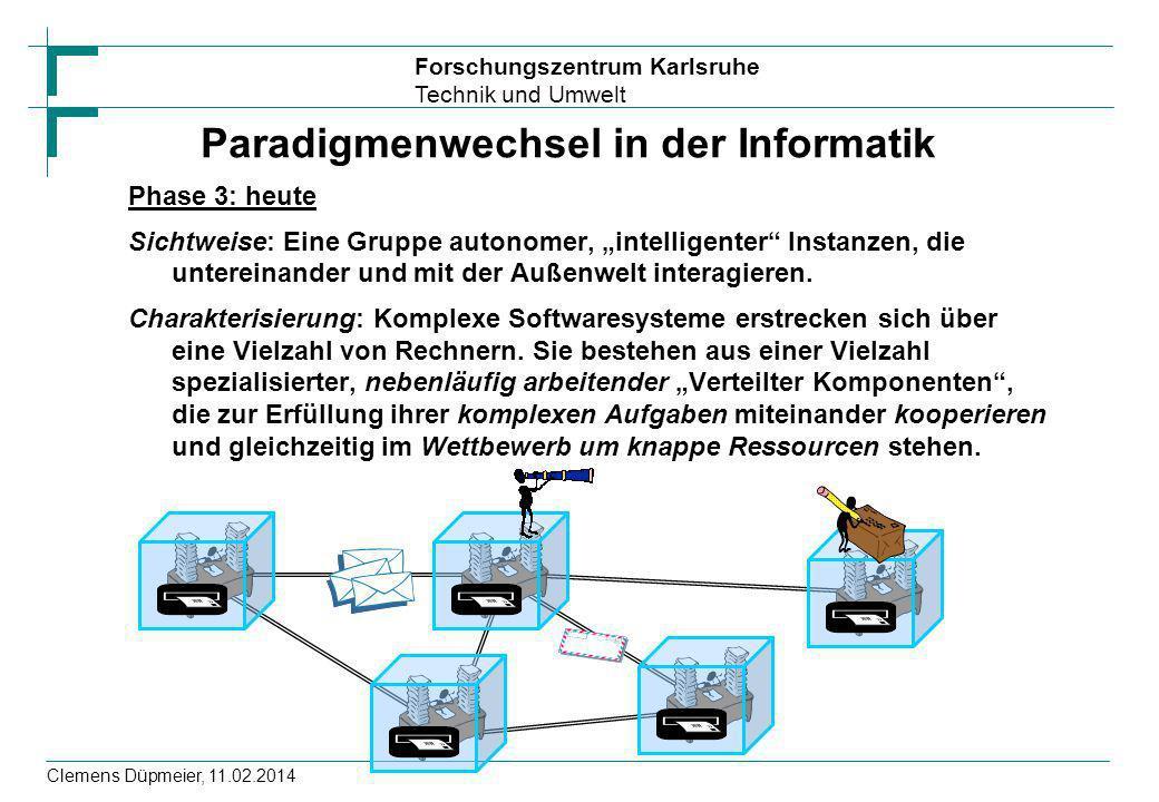 Forschungszentrum Karlsruhe Technik und Umwelt Clemens Düpmeier, 11.02.2014 Paradigmenwechsel in der Informatik Phase 3: heute Sichtweise: Eine Gruppe