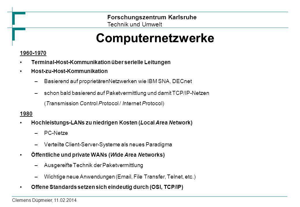 Forschungszentrum Karlsruhe Technik und Umwelt Clemens Düpmeier, 11.02.2014 Computernetzwerke 1960-1970 Terminal-Host-Kommunikation über serielle Leit