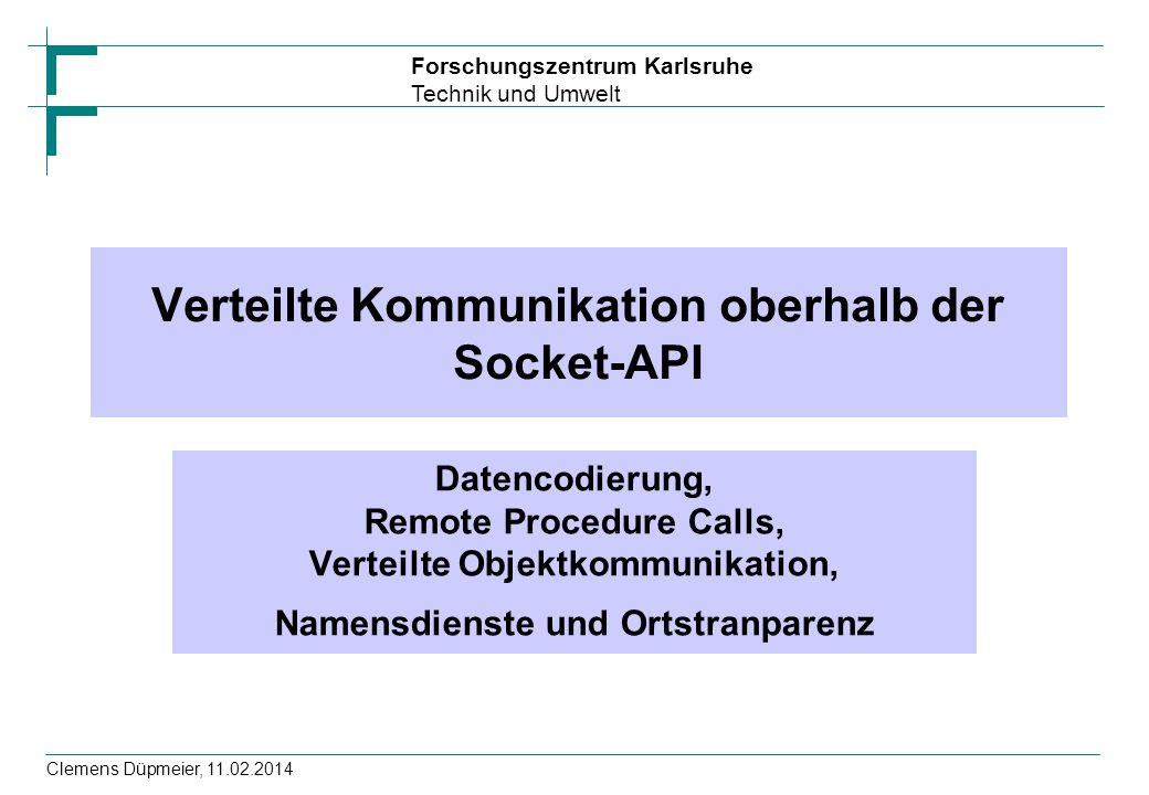 Forschungszentrum Karlsruhe Technik und Umwelt Clemens Düpmeier, 11.02.2014 CORBA Protokolle: GIOP und IIOP Mit CORBA 2.0 wurde GIOP = General Inter-Orb Protocol als netzwerkunabhängiges Wire Protocol spezifiziert Die (meist verwendete) TCP/IP-Variante heißt IIOP = Internet Inter-Orb Protocol GIOP spezifiziert –Nachrichtentypen (Requests, Resultate, Ping,...) –Datenaustauschformat ( Common Data Representation ) –Interoperable Objektreferenzen (IORs) –Service-Kontexte (Request-Anhängsel, mit denen Dienste transparent Informationen übermitteln können)