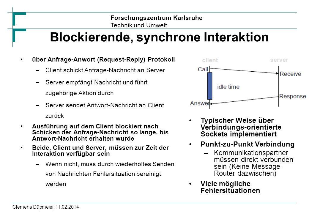 Forschungszentrum Karlsruhe Technik und Umwelt Clemens Düpmeier, 11.02.2014 Blockierende, synchrone Interaktion über Anfrage-Anwort (Request-Reply) Pr