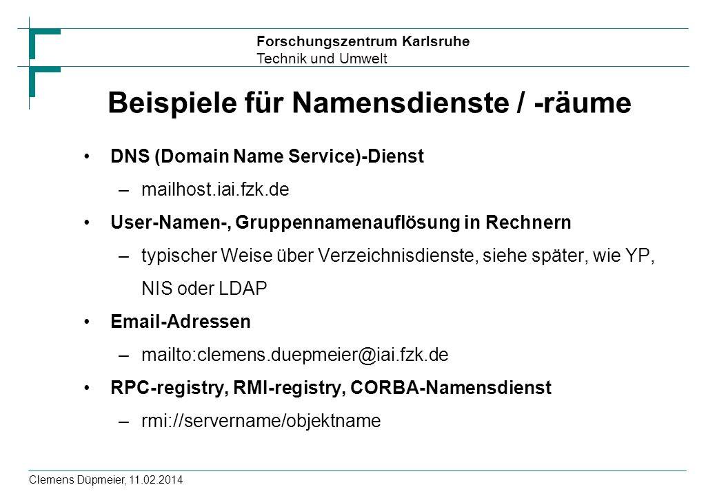 Forschungszentrum Karlsruhe Technik und Umwelt Clemens Düpmeier, 11.02.2014 Beispiele für Namensdienste / -räume DNS (Domain Name Service)-Dienst –mai