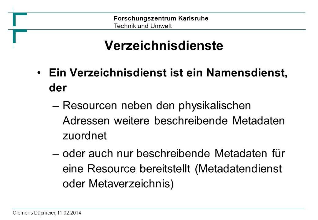 Forschungszentrum Karlsruhe Technik und Umwelt Clemens Düpmeier, 11.02.2014 Verzeichnisdienste Ein Verzeichnisdienst ist ein Namensdienst, der –Resour